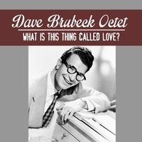 What Is This Thing Called Love? — Dave Brubeck Octet