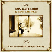 When The Daylight Whispers Darling... — Don Gallardo
