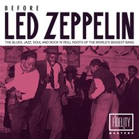 Before Led Zeppelin - The Blues, Jazz, Soul and Rock 'N' Roll Roots of the World's Biggest Band — сборник