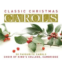 Classic Christmas Carols — King's College Choir, Cambridge, Choir Of King's College, Cambridge