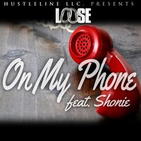 On My Phone (feat. Shonie) — Loose, Shonie