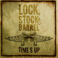 Time's Up — Lock, Stock & Barrel