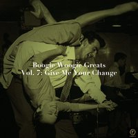 Boogie Woogie Greats, Vol. 7: Give Me Your Change — сборник