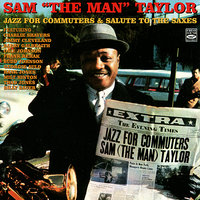 "Jazz for Commuters / Salute to the Saxes — Sam ""The Man"" Taylor"