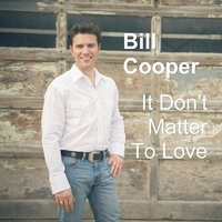 It Don't Matter to Love — Bill Cooper