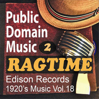 Thomas Edison Records: Ragtime Songs 2 (1920s Music, Vol.18) — Public Domain Music