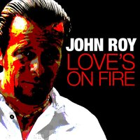 Love's on Fire - Single — John Roy