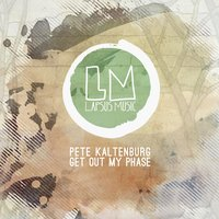 Get out My Phase — Pete Kaltenburg
