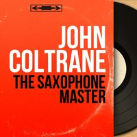 The Saxophone Master — John Coltrane