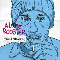 Poor Forever — A Little Rooster