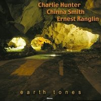 Earth Tones — Charlie Hunter, Ernest Ranglin, Earl Chinna Smith, Chinna Smith, Chinna Smith, Charlie Hunter, Ernest Ranglin
