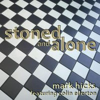 Stoned and Alone (feat. Colin Ellerton) — Mark Hicks