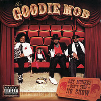 One Monkey Don't Stop No Show — Goodie Mob