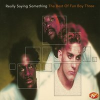 Really Saying Something - The Best Of Fun Boy Three — Fun Boy Three