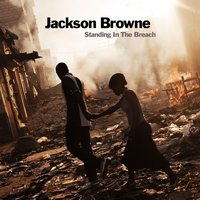 Standing In The Breach — Jackson Browne