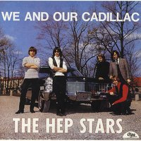 We And Our Cadillac — Hep Stars