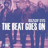The Beat Goes On — Beady Eye