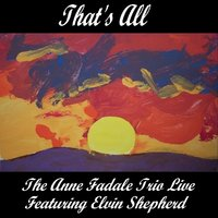 That's All — The Anne Fadale Trio & Elvin Shepherd
