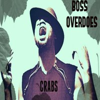 Crabs — Boss Overdoes