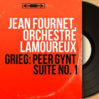 Grieg: Peer Gynt Suite No. 1 — Эдвард Григ, Jean Fournet, Orchestre Lamoureux