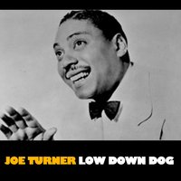 Low Down Dog — Big Joe Turner