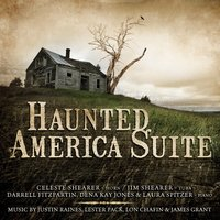 Haunted America Suite: Music by Justin Raines, Lester Pack, Lon W. Chaffin & James Grant — Justin Raines, James Grant, Jim Shearer, Lon W. Chaffin, Celeste Shearer, Lester Pack