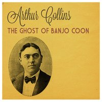 The Ghost of the Banjo Coon — Arthur Collins