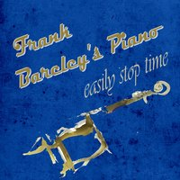 Easily Stop Time — Harry Arnold's Orchestra, Frank Barcley's Piano, Frank Barcley's Piano, Harry Arnold's Orchestra