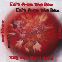 Exit from the Rez — A.M.Martinez&Mac Suazo