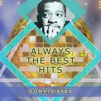 Always The Best Hits — Donald Byrd