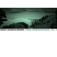 Sweet Georgia Brown: Tunes From Martinique, Vol. 2 — сборник