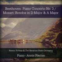 Beethoven: Piano Concerto No. 3 / Mozart: Rondos in D Major & A Major — Ferenc Fricsay, Annie Fischer, The Bavarian State Orchestra, Ferenc Fricsay & The Bavarian State Orchestra, Вольфганг Амадей Моцарт, Людвиг ван Бетховен
