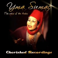 The Voice of the Andes — Yma Sumac