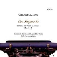 Charles E. Ives: Violin and Piano Sonatas Nos. 1-4 — Dirk Herten & Annabelle Berthomé-Reynolds
