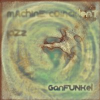 Machine Coincident Jazz — Ganfunkel