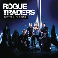 Better In The Dark — Rogue Traders