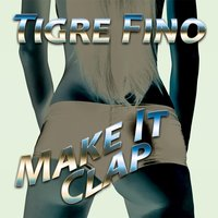 Make It Clap - Single — Tigre Fino