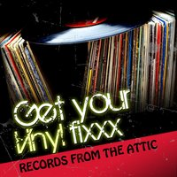 Get Your Vinyl Fixxx - Records from the Attic — сборник