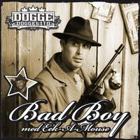 Bad Boy med Eek A Mouse — Dogge Doggelito
