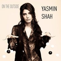 On the Outside — Yasmin Shah