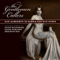 God Almighty Is Gonna Cut You Down — The Gentlemen Callers of Los Angeles