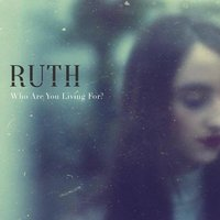 Who Are You Living For? — Ruth