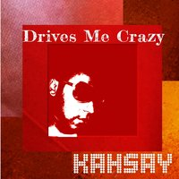 Drives Me Crazy — Kahsay