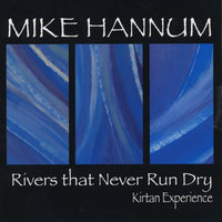 Rivers That Never Run Dry - Kirtan Experience — Mike Hannum