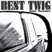 Daily Thoughts — Bent Twig