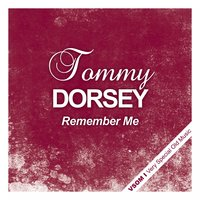 Remember Me — Tommy Dorsey