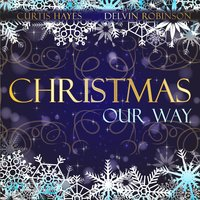 Christmas Our Way — Curtis Hayes & Delvin Robinson