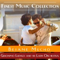 Finest Music Collection: Besame Mucho — Geronimo Luengo and his Latin Orchestra