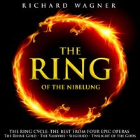The Ring of Nibelung (The Best from Four Epic Operas - The Rhine Gold / The Valkyrie / Siegfried / Twilight of the Gods) — Рихард Вагнер