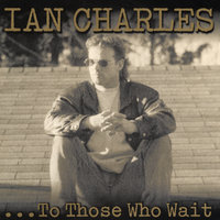 ...To Those Who Wait (reissued) — Ian Charles